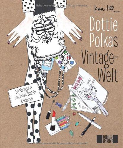 Dottie Polkas Vintagewelt: Ein Modeguide zum Malen, Basteln und Träumen