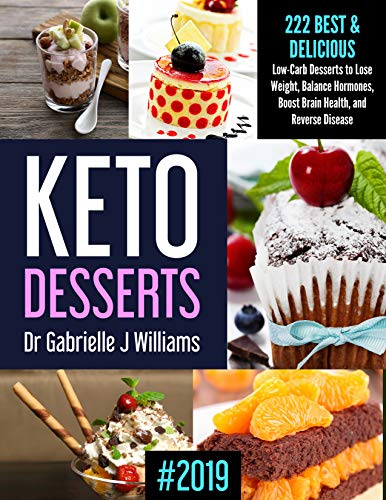 KETO DESSERTS #2019: 222   Best & Delicious Low-Carb Desserts to Lose Weight, Balance Hormones, Boost Brain Health, and Reverse Disease (English Edition)