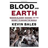 Blood and Earth: Modern Slavery, Ecocide, and the Secret to Saving the World by Kevin Bales (2016-01-19)