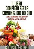 Il Libro Completo per la combinazione dei Cibi - Come combinare gli alimenti per una salute ottimale (Italian Edition)