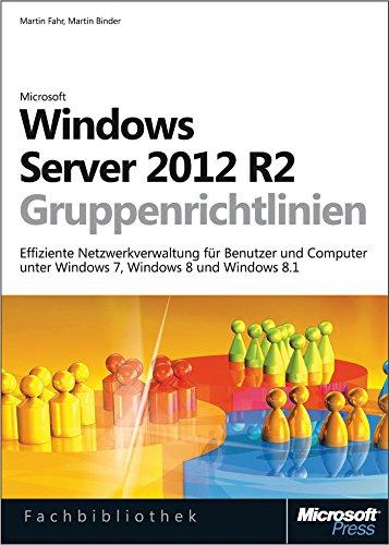 Windows Server 2012 R2-Gruppenrichtlinien: Effiziente Netzwerkverwaltung für Benutzer und Computer unter Windows 7, Windows 8 und Windows 8.1
