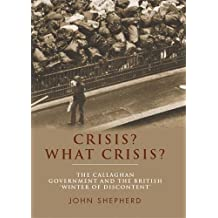 Crisis? What crisis?: The Callaghan government and the British 'winter of discontent' by John Shepherd (2013-09-30)