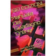 Manuale Del Guadagno Online Capitolo Primo: Tecniche e sistemi per guadagnare con il web (Italian Edition)