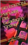 Manuale Del Guadagno Online Capitolo Primo: Tecniche e sistemi per guadagnare con il web