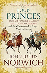 Four Princes: Henry VIII, Francis I, Charles V, Suleiman the Magnificent and the Obsessions that Forged Modern