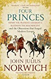 Four Princes: Henry VIII, Francis I, Charles V, Suleiman the Magnificent and the Obsessions that Forged Modern Europe (English Edition)