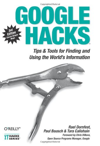 Google Hacks: Tips & Tools for Finding and Using the World's Information por Rael Dornfest
