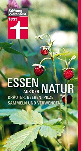 Essen aus der Natur: Kräuter, Beeren, Pilze sammeln und verwenden