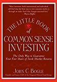 The Little Book of Commonsense Investing: The Only Way to Guarantee Your Fair Share of Stock Market Returns (Little Books. Big Profits)