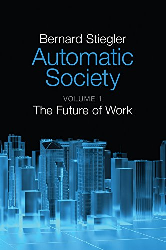 Automatic Society: The Future of Work: 1 por Bernard Stiegler