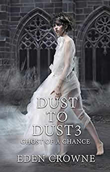 Dust To Dust 3: Ghost of a Chance by [Crowne, Eden]