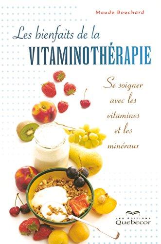 Les bienfaits de la vitaminothérapie - Se soigner avec les vitamines et les minéraux par Collectif