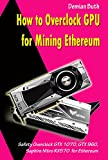 How to Overclock GPU for Mining Ethereum: Safety Overclock GTX 1070, GTX 960, Saphire...