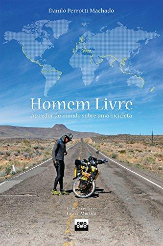 Homem Livre: ao redor do mundo sobre uma bicicleta (Portuguese Edition) por Danilo Perrotti Machado