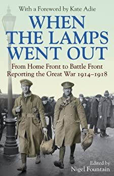 When the Lamps Went Out: Reporting the Great War 1914–1918 (English Edition) par [Fountain, Nigel]