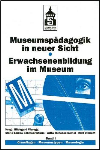 Museumspädagogik in neuer Sicht, in 2 Bdn., Bd.1, Grundlagen, Museumstypen, Museologie