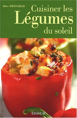 Cuisiner les légumes du soleil par Alice Delvaille