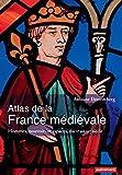 Atlas de la France médiévale: Hommes, pouvoirs et espaces, du Ve au XVe siècle