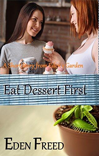 Eat Dessert First: A Short Story From Eden's Garden (English Edition) - Eden Dessert