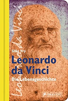 Leonardo da Vinci: Die Lebensgeschichte