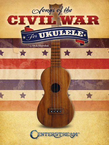 Songs of the Civil War for Ukulele by Dick Sheridan (2012-01-01)