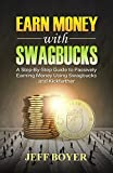 Earn Money with Swagbucks: A Step-By-Step Guide to Passively Earning Money Using Swagbucks and Kickfurther (English Edition)