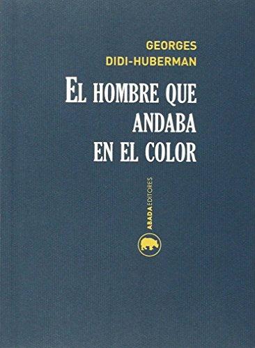 El Hombre Que Andaba En El Color (Lecturas de historia del Arte) por Georges Didi-Huberman