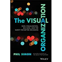 The Visual Organization: Data Visualization, Big Data, and the Quest for Better Decisions (SAS Institute Inc)