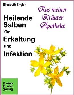 Heilende Salben für Erkältung und Infektion (Aus meiner Kräuterapotheke 1) von [Engler, Elisabeth]