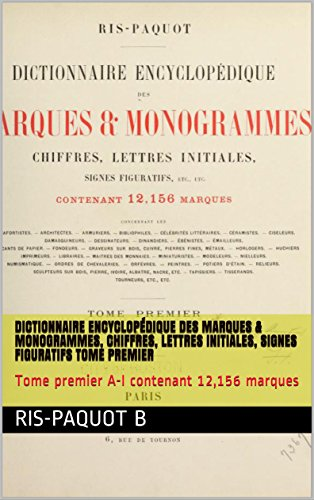 Dictionnaire encyclopédique des marques & monogrammes, chiffres, lettres initiales, signes figuratifs Tome premier: Tome premier A-I contenant 12,156 marques