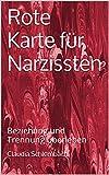 Rote Karte für Narzissten: Beziehung und Trennung überleben