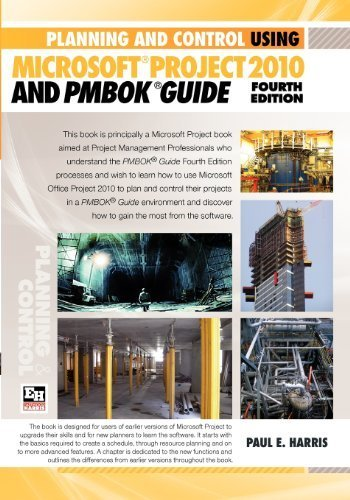 Planning and Control Using Microsoft Project 2010 and PMBOK Guide Fourth Edition 4th New edition by Harris, Paul E (2010) Paperback
