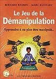 Le jeu de la démanipulation : Apprendre à ne plus être manipulé