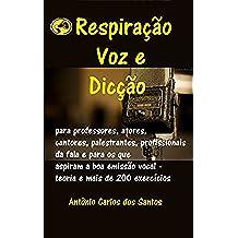 Respiração, voz e dicção: para professores, atores, cantores, palestrantes, profissionais da fala e para os que aspiram a boa emissão vocal – teoria e ... Movement Livro 10) (Portuguese Edition)