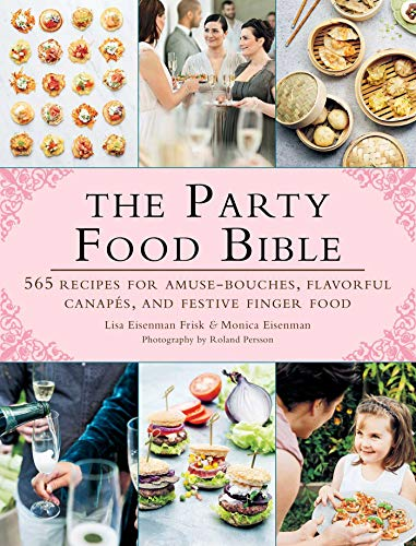 Party, Vorspeise (The Party Food Bible: 565 Recipes for Amuse-Bouches, Flavorful Canapés, and Festive Finger Food)