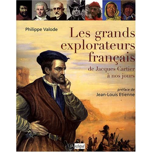 Les Grands Explorateurs français : De Jacques Cartier à nos jours