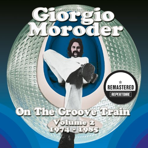 Giorgio Moroder - On the Groove Train, Vol. 2 (1974-1985) [Remastered]