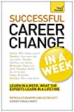 Career Change In A Week: Change Your Career In Seven Simple Steps (Teach Yourself)