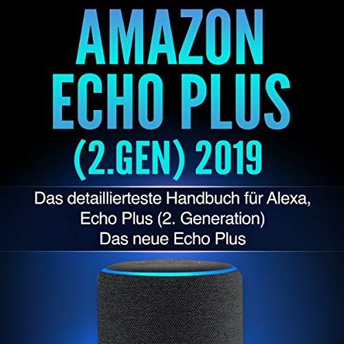 Amazon Echo Plus (2.Gen) 2019: Das detaillierteste Handbuch für Alexa, Echo Plus (2. Generation)