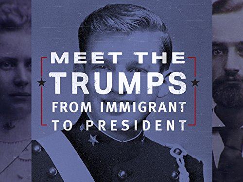 Meet the Trumps - From Immigrant to President