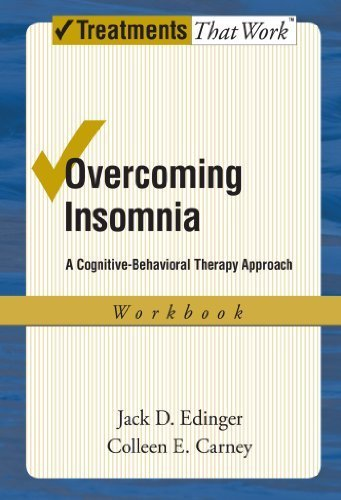 Overcoming Insomnia: A Cognitive-Behavioral Therapy Approach Workbook (Treatments That Work) by Edinger, Jack D., Carney, Colleen E. (2008) Paperback