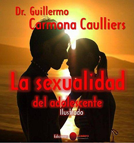 La sexualidad del adolescente: Ilustrado (Educación sexual para todos nº 1) por Guillermo Carmona Caulliers