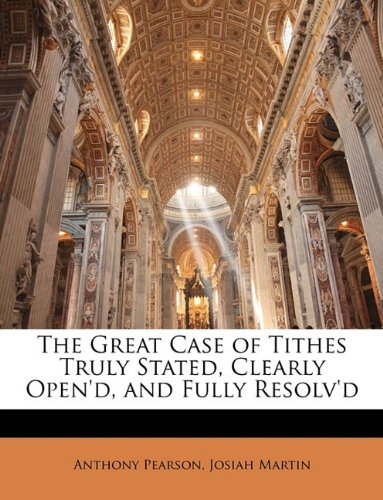 The Great Case of Tithes Truly Stated, Clearly Open'd, and Fully Resolv'd
