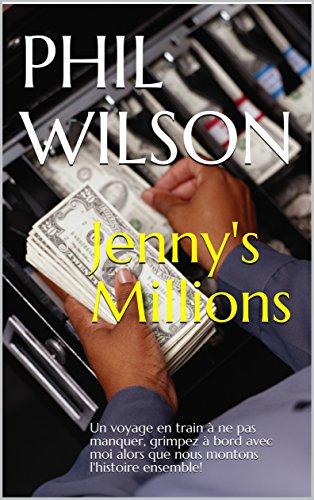 Couverture du livre Jenny's Millions: Un voyage en train à ne pas manquer, grimpez à bord avec moi alors que nous montons l'histoire ensemble!