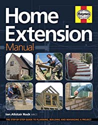 Home Extension Manual: The Step-by-step Guide to Planning, Managing and Building a Project
