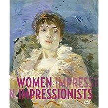 Women Impressionists: Berthe Morisot, Mary Cassatt, Eva Gonzalès, Marie Bracquemond: Berthe Morisot, Mary Cassatt, Eva Gonzales, Marie Bracquemond
