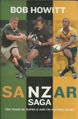Sanzar Saga: Celebrating Ten Years of Super 12 and Tri-Nations Rugby por Bob Howitt