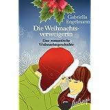 Die Weihnachtsverweigerin: Ein romantische Weihnachtsgeschichte (feelings emotional eBooks)