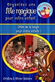 Organisez une fête magique pour votre enfant: Créez de la magie pour votre enfant !...