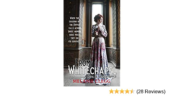 From Whitechapel: A Novel of Jack the Ripper eBook: Melanie Clegg ...